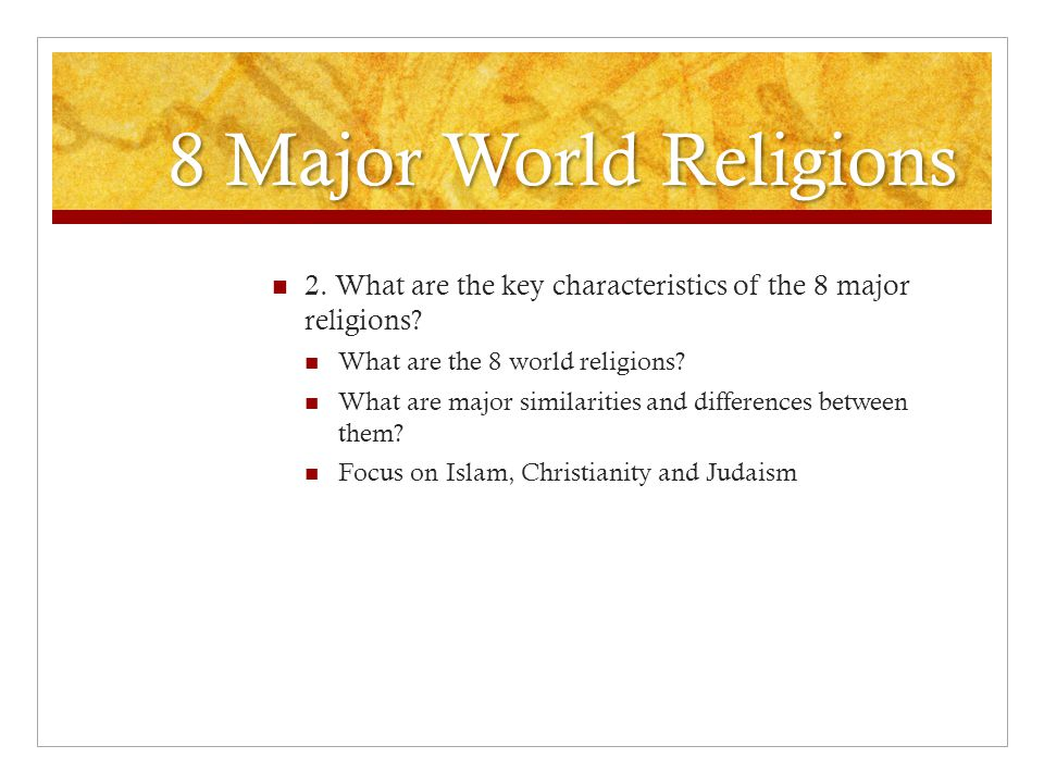 the basic characteristics of three major religions islam buddhism and judaism There is a major world religions  judaism, islam, hinduism, and buddhism etc etc   these three are the subsequent steps in ascending order.