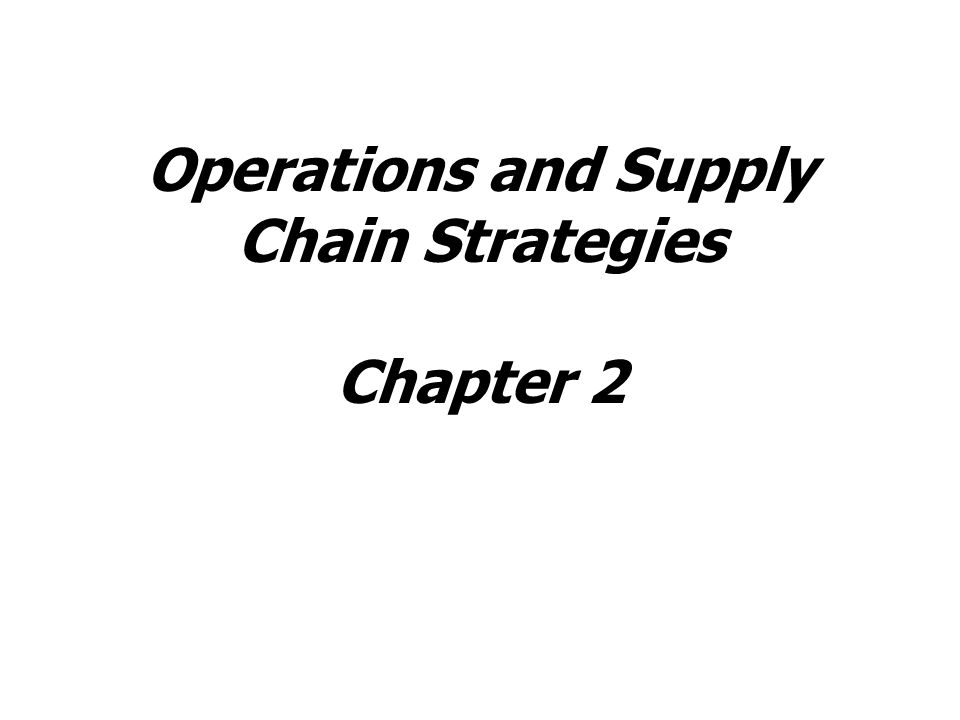 Operations and Supply Chain Strategies Chapter 2