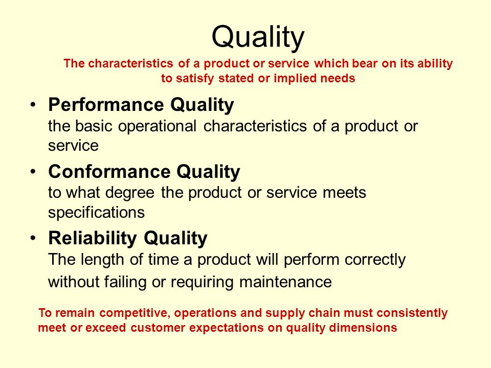 Quality The characteristics of a product or service which bear on its ability to satisfy stated or implied needs.
