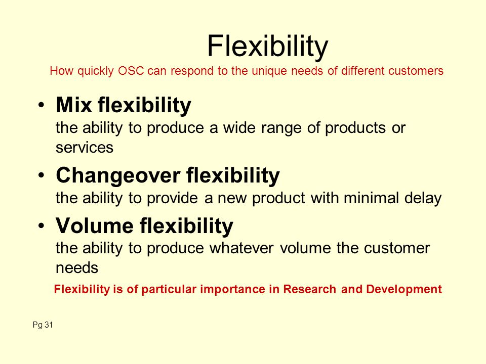 Flexibility How quickly OSC can respond to the unique needs of different customers.