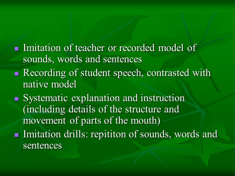 Imitation of teacher or recorded model of sounds, words and sentences