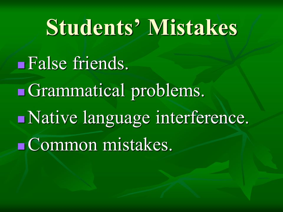Students' Mistakes False friends. Grammatical problems.