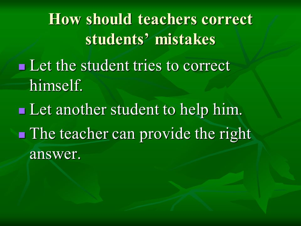 How should teachers correct students' mistakes
