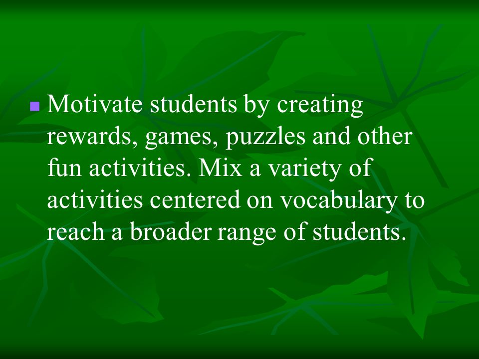 Motivate students by creating rewards, games, puzzles and other fun activities.