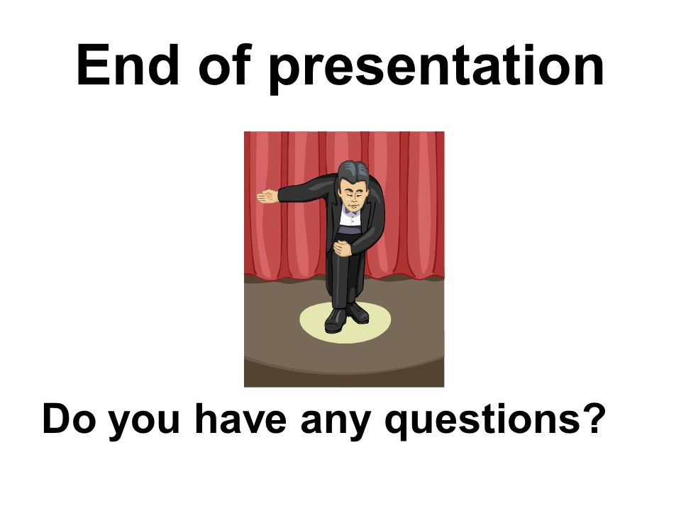 End of presentation Do you have any questions