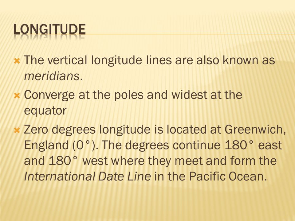 Longitude The vertical longitude lines are also known as meridians.