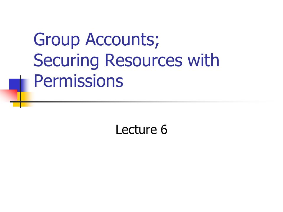 Group Accounts; Securing Resources with Permissions