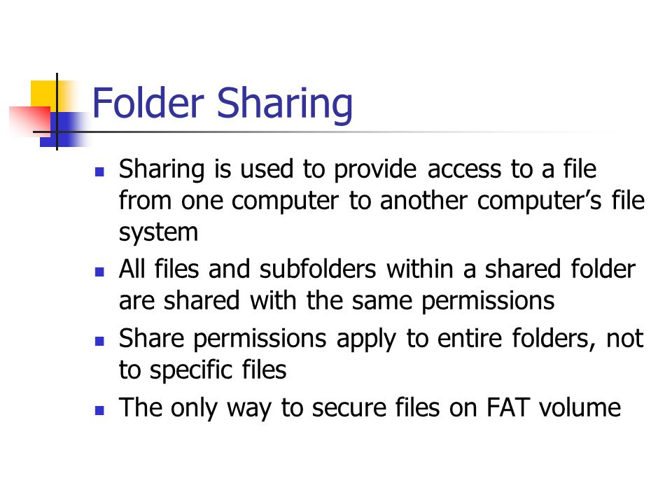 Folder Sharing Sharing is used to provide access to a file from one computer to another computer's file system.