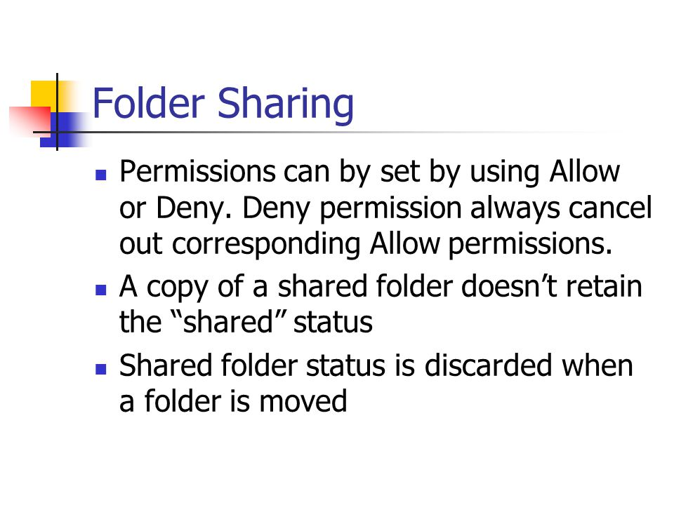 Folder Sharing Permissions can by set by using Allow or Deny. Deny permission always cancel out corresponding Allow permissions.