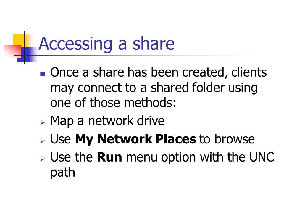 Accessing a share Once a share has been created, clients may connect to a shared folder using one of those methods: