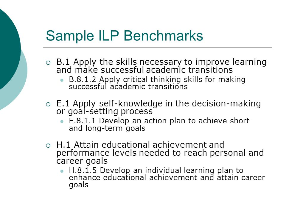 Sample ILP Benchmarks B.1 Apply the skills necessary to improve learning and make successful academic transitions.