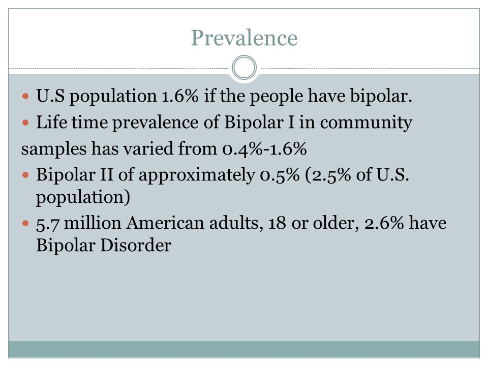 Prevalence U.S population 1.6% if the people have bipolar.