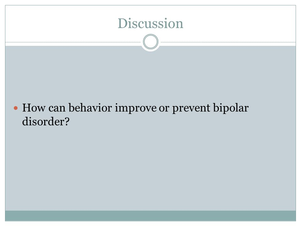 Discussion How can behavior improve or prevent bipolar disorder