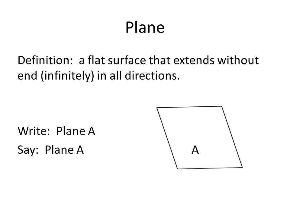 a2b76fd9e493 10 Plane Definition  a flat surface that extends without end (infinitely)  in all directions.