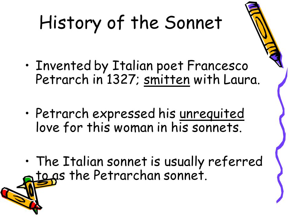 History of the Sonnet Invented by Italian poet Francesco Petrarch in 1327; smitten with Laura.