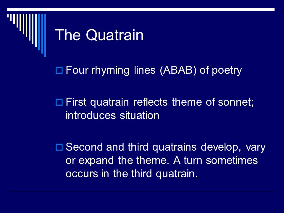 The Quatrain Four rhyming lines (ABAB) of poetry
