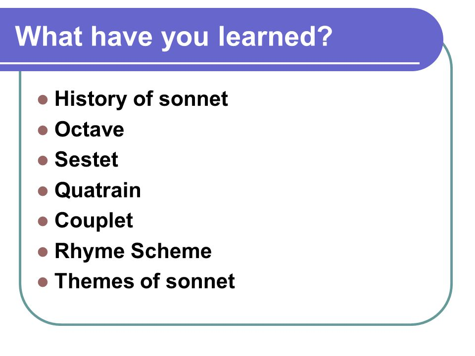 What have you learned History of sonnet Octave Sestet Quatrain