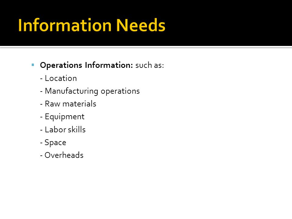Information Needs Operations Information: such as: - Location
