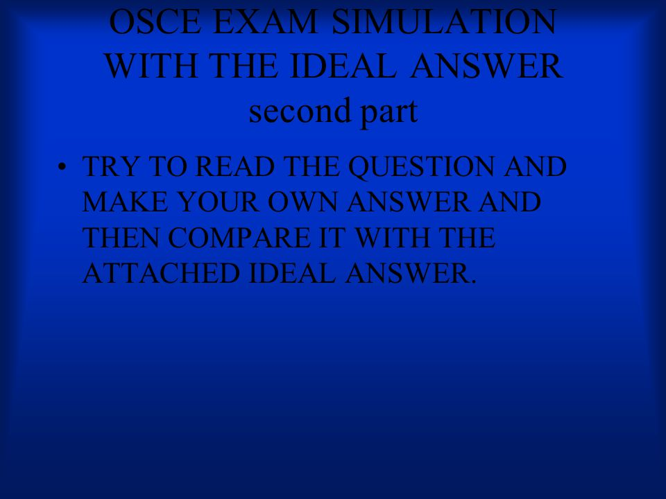 OSCE EXAM SIMULATION WITH THE IDEAL ANSWER second part - ppt