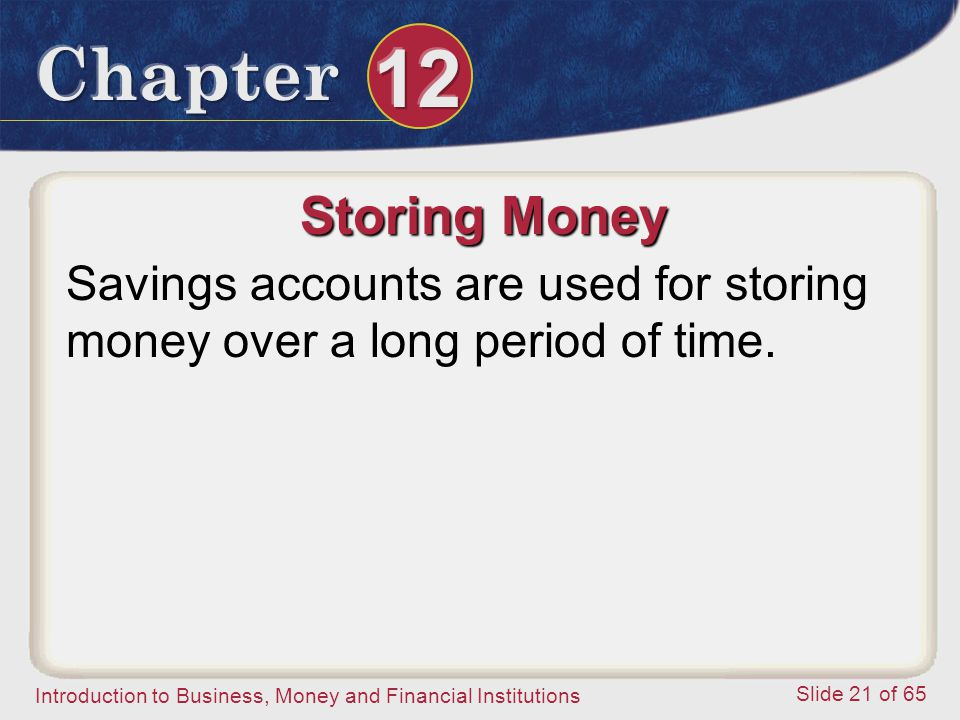 Storing Money Savings accounts are used for storing money over a long period of time.