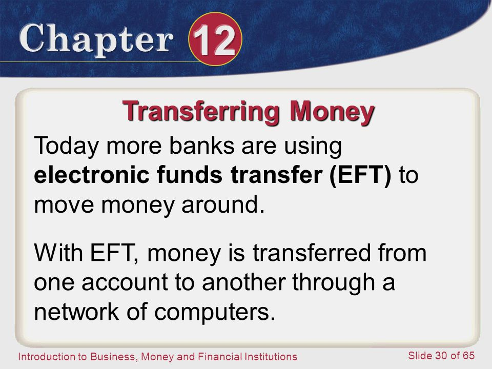 Transferring Money Today more banks are using electronic funds transfer (EFT) to move money around.