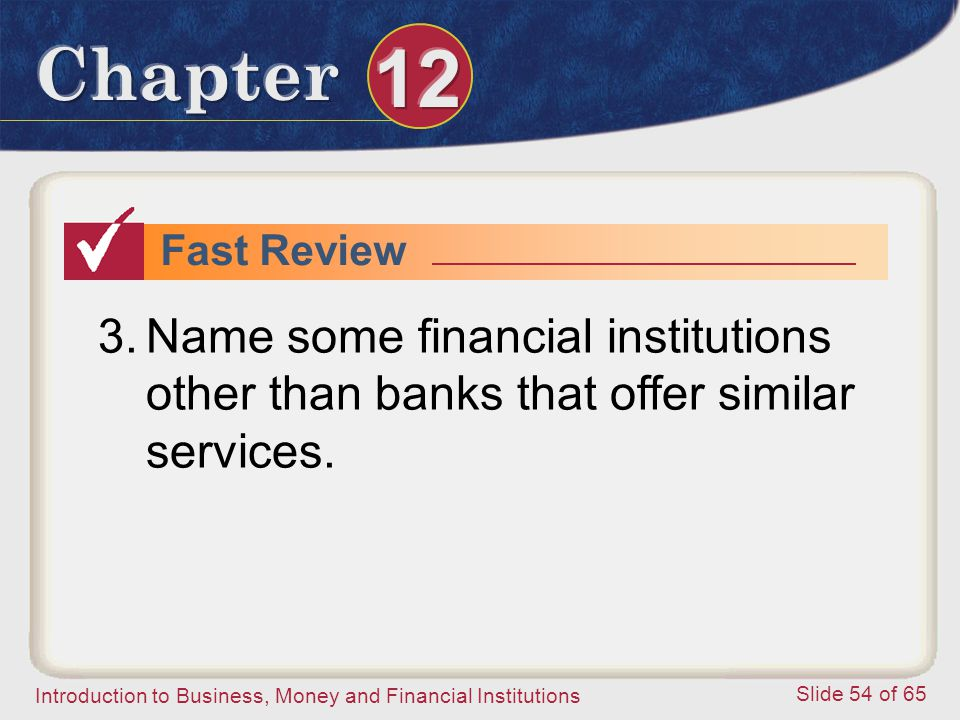 Fast Review Name some financial institutions other than banks that offer similar services.
