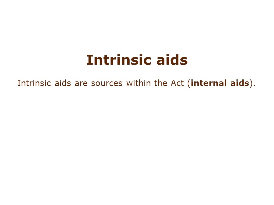 Intrinsic aids Intrinsic aids are sources within the Act (internal aids).