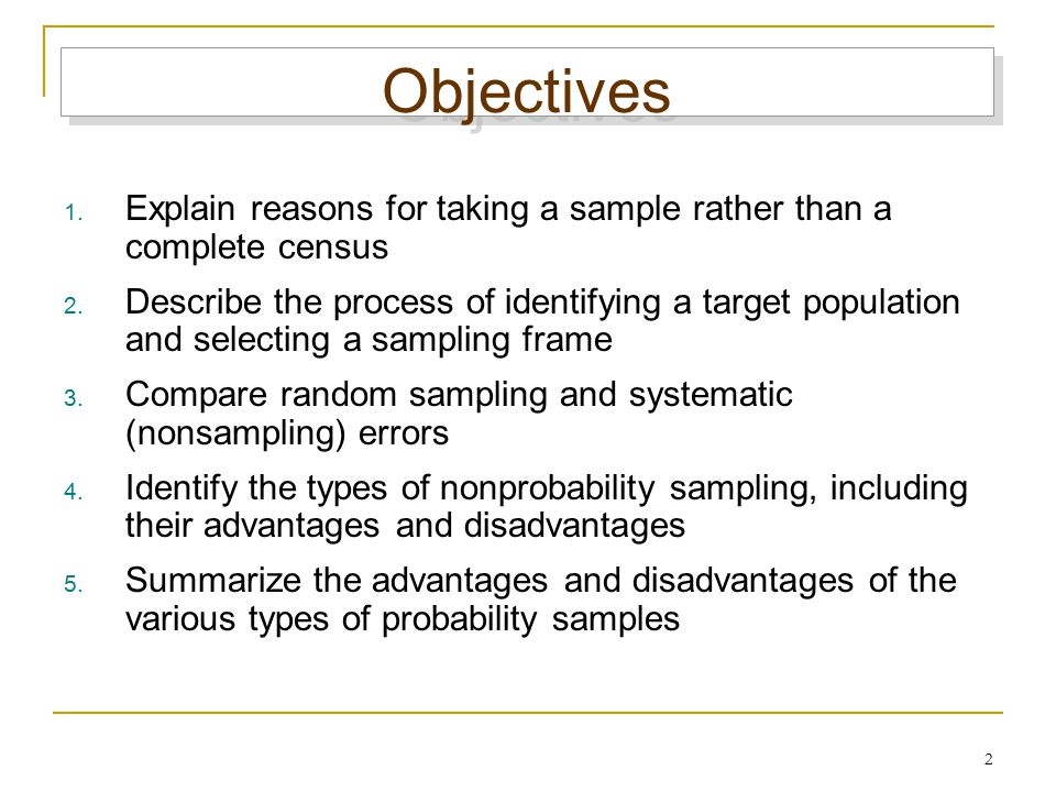 Objectives Explain reasons for taking a sample rather than a complete census.