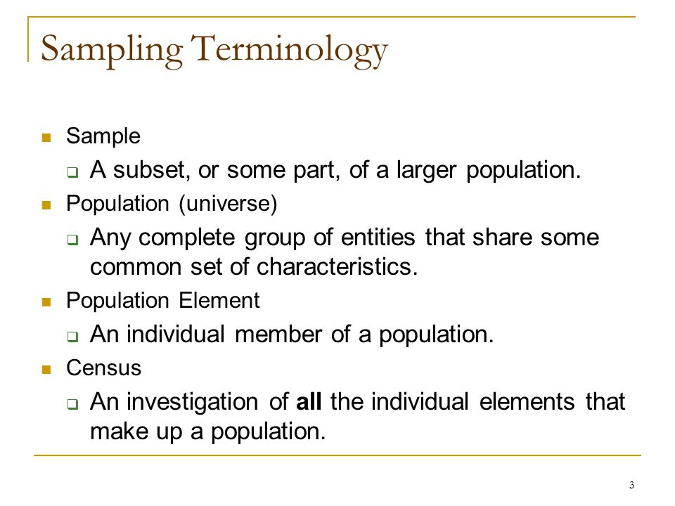 Sampling Terminology A subset, or some part, of a larger population.