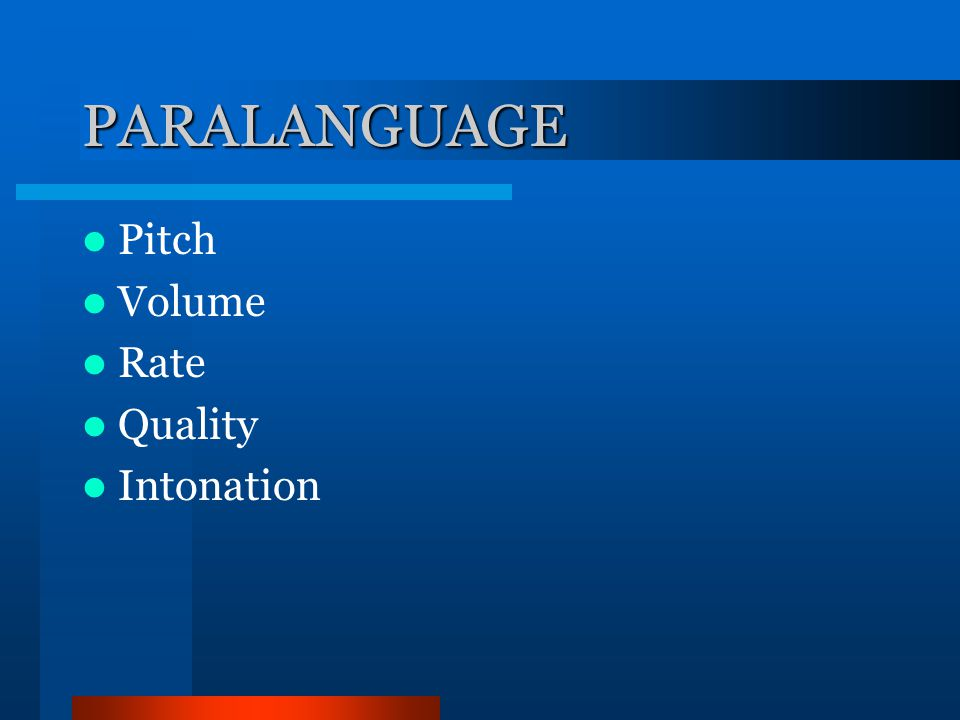 PARALANGUAGE Pitch Volume Rate Quality Intonation