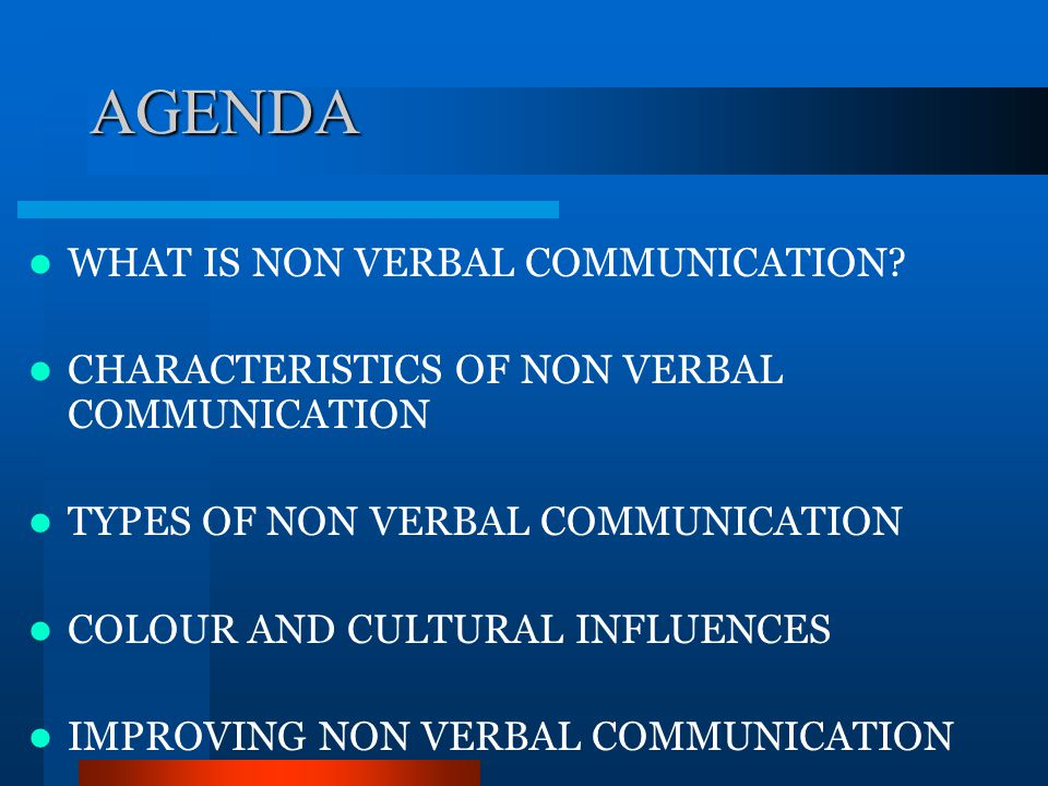 AGENDA WHAT IS NON VERBAL COMMUNICATION