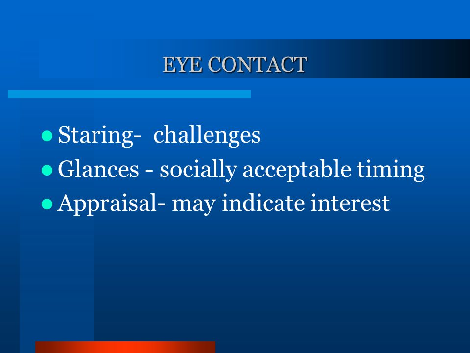 EYE CONTACT Staring- challenges Glances - socially acceptable timing