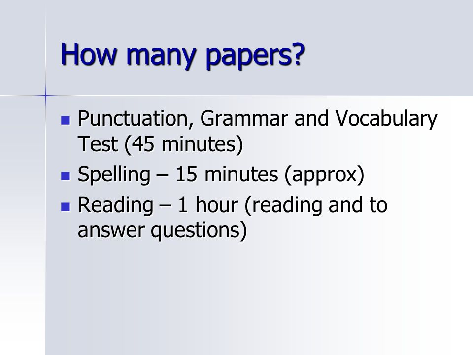 How many papers Punctuation, Grammar and Vocabulary Test (45 minutes)