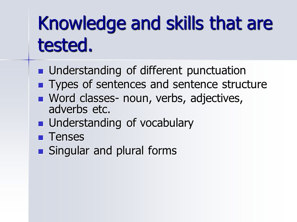 Knowledge and skills that are tested.