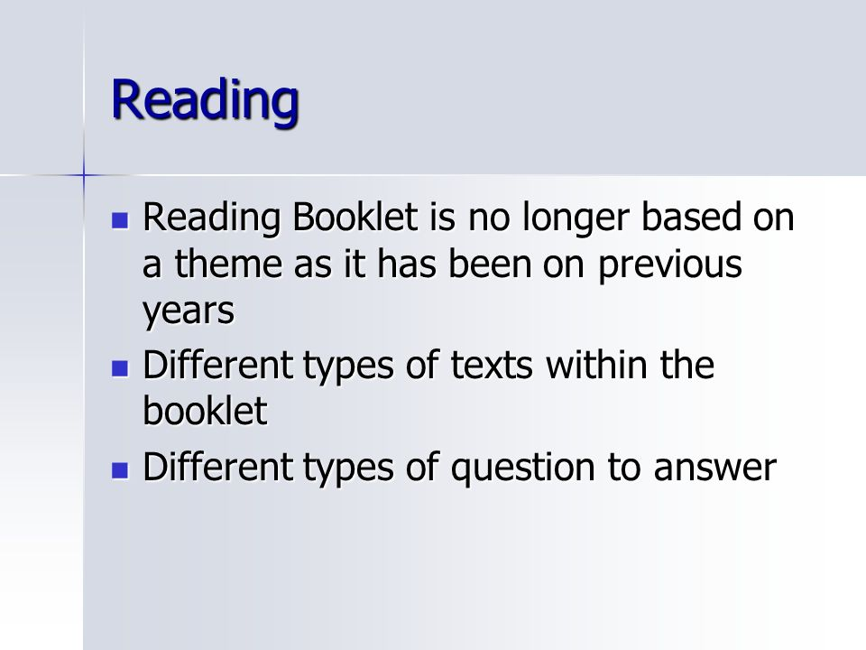 Reading Reading Booklet is no longer based on a theme as it has been on previous years. Different types of texts within the booklet.