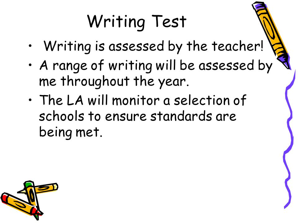 Writing Test Writing is assessed by the teacher!