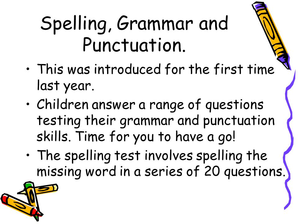 Spelling, Grammar and Punctuation.