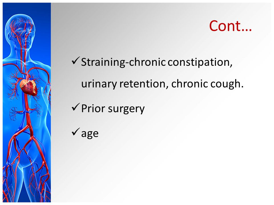 Cont… Straining-chronic constipation, urinary retention, chronic cough. Prior surgery age