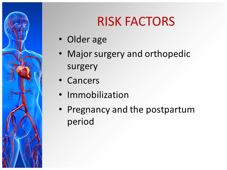 RISK FACTORS Older age Major surgery and orthopedic surgery Cancers