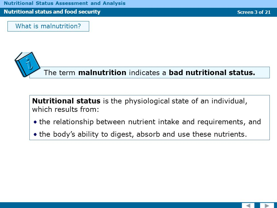 The term malnutrition indicates a bad nutritional status.