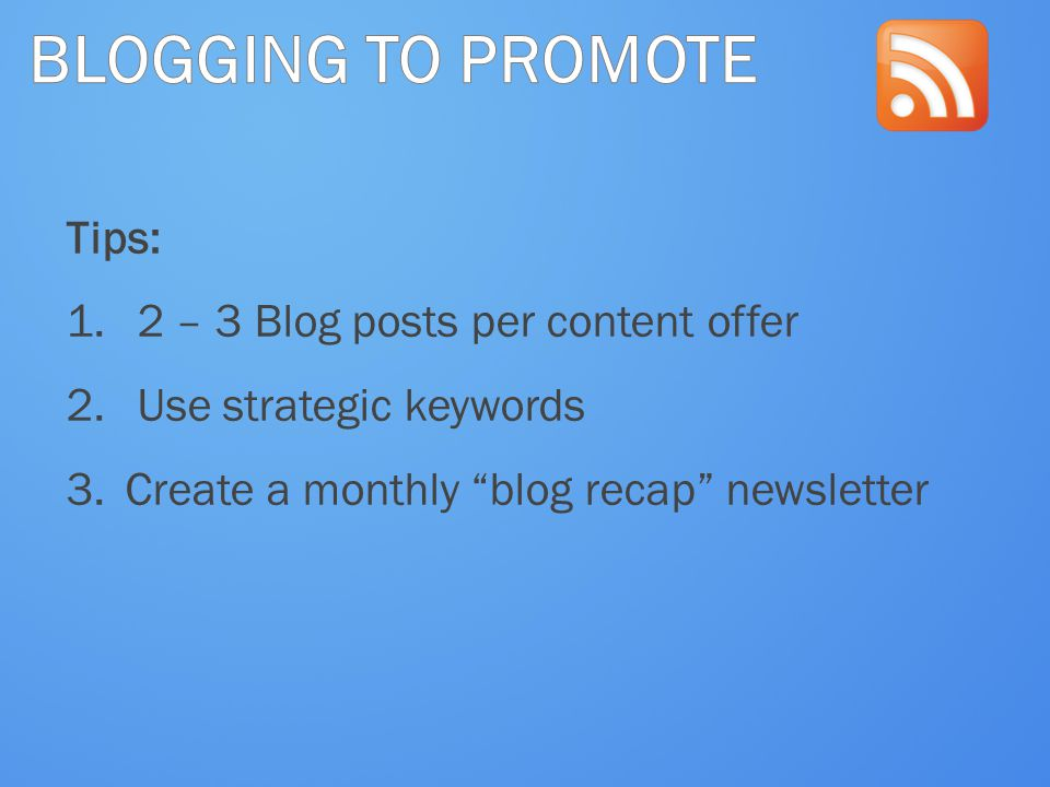 BLOGGING TO PROMOTE Tips: 2 – 3 Blog posts per content offer