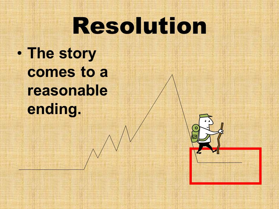 Resolution The story comes to a reasonable ending.
