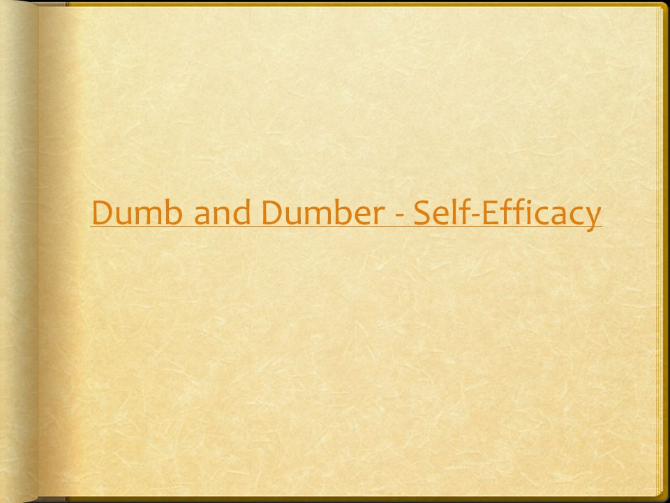 Dumb and Dumber - Self-Efficacy