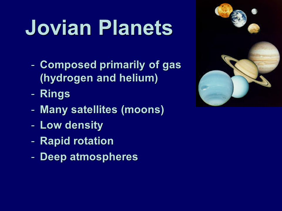 Jovian Planets Composed primarily of gas (hydrogen and helium) Rings