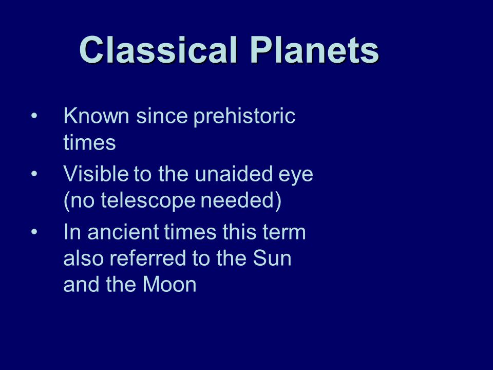 Classical Planets Known since prehistoric times