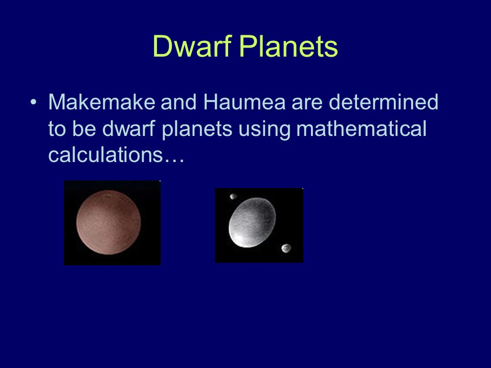 Dwarf Planets Makemake and Haumea are determined to be dwarf planets using mathematical calculations…