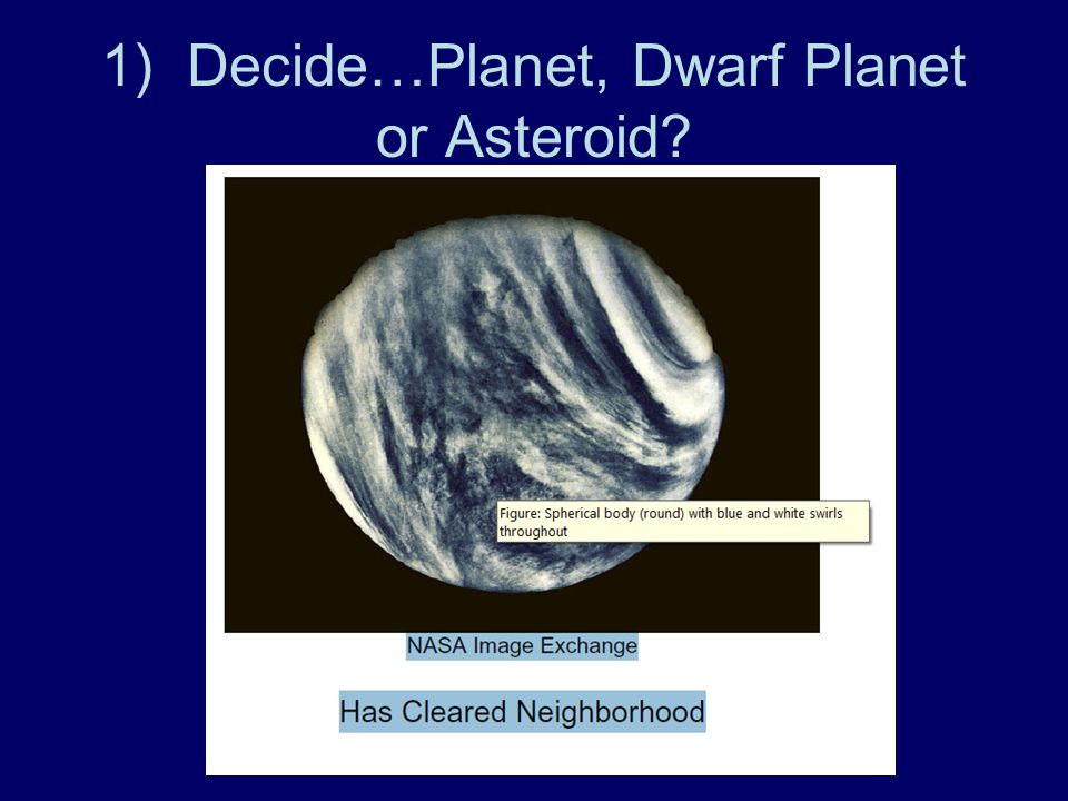 1) Decide…Planet, Dwarf Planet or Asteroid