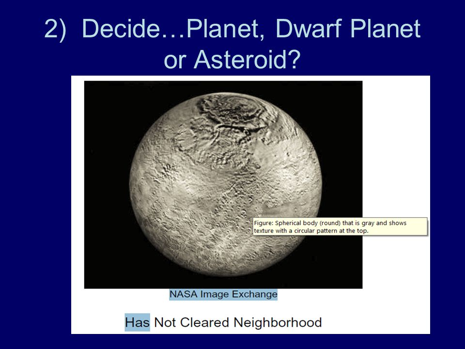 2) Decide…Planet, Dwarf Planet or Asteroid