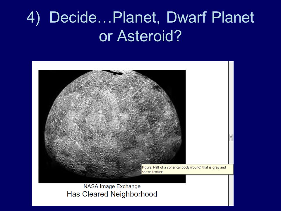 4) Decide…Planet, Dwarf Planet or Asteroid