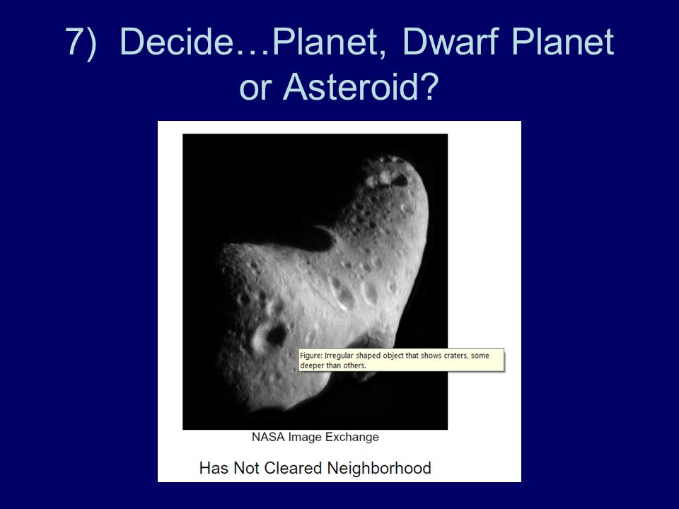 7) Decide…Planet, Dwarf Planet or Asteroid